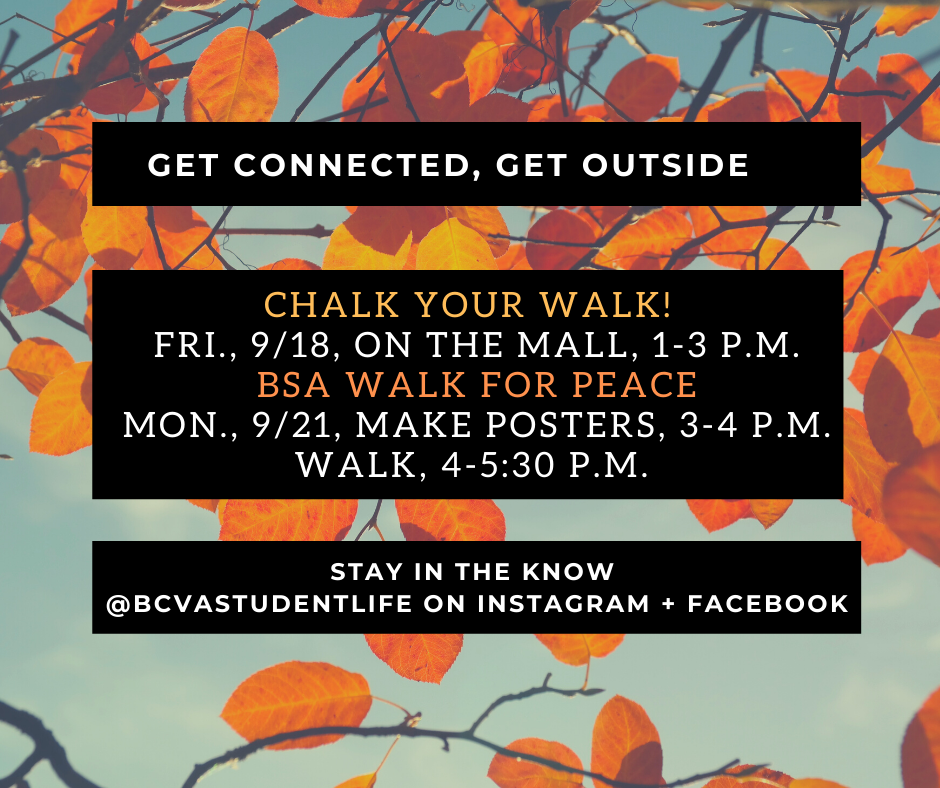 Events by Student Life Chalk Your Walk Friday 9-18 BSA Walk for Peace Monday 9-21
